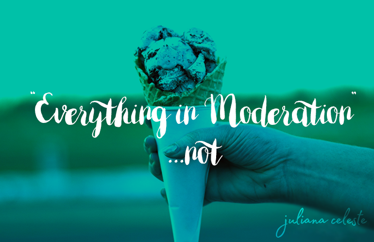 everything in moderation... not